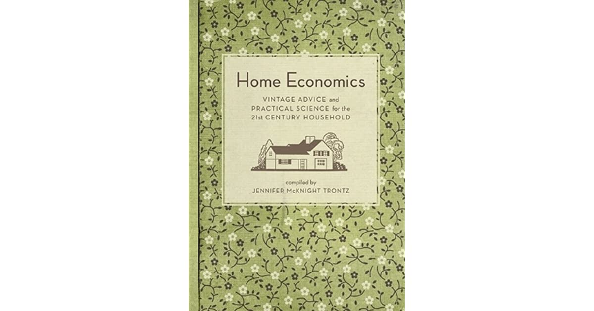 Home Economics Vintage Advice And Practical Science For The 21st Century Household By Jennifer Mcknight Trontz