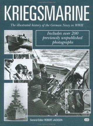 Kriegsmarine: The Illustrated History Of The German Navy In World War II