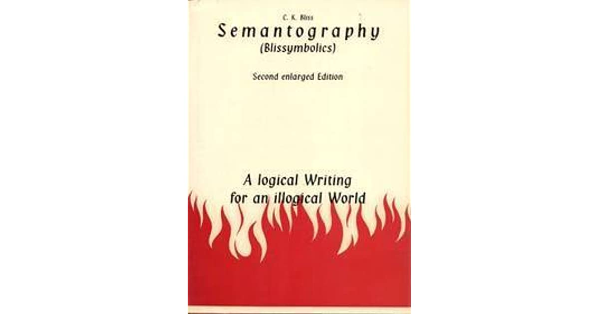 Semantography Blissymbolics A Logical Writing For An Illogical