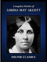 Complete Works of Louisa May Alcott