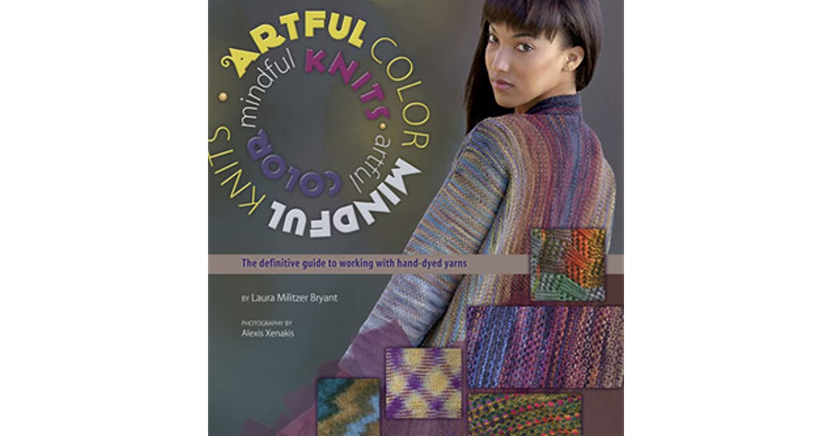 Artful Color Mindful Knits The Definitive Guide To Working With