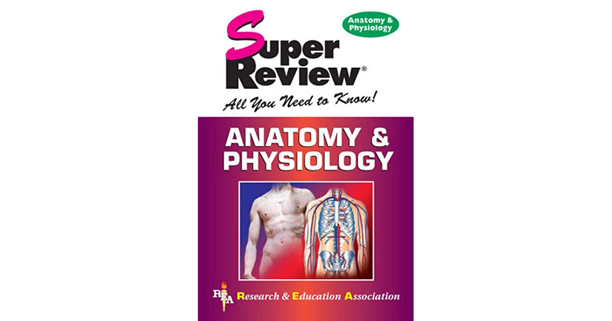 Anatomy Physiology Super Review by Research & Education Association