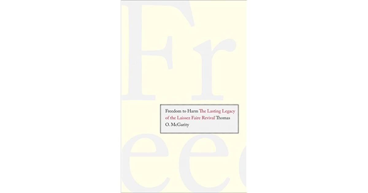 Freedom To Harm The Lasting Legacy Of The Laissez Faire Revival By