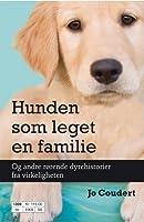 Hunden som leget en familie: Og andre rørende dyrehistorier fra virkeligheten