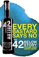 Every Bastard Says No - The 42 Below Story