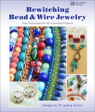 Bewitching Bead  Wire Jewelry: Easy Techniques for 40 Irresistible Projects