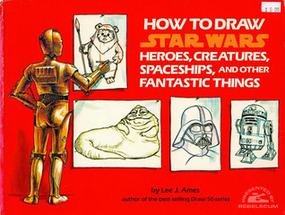 How to Draw Star Wars Heroes, Creatures, Spaceships, and Other Fantastic Things