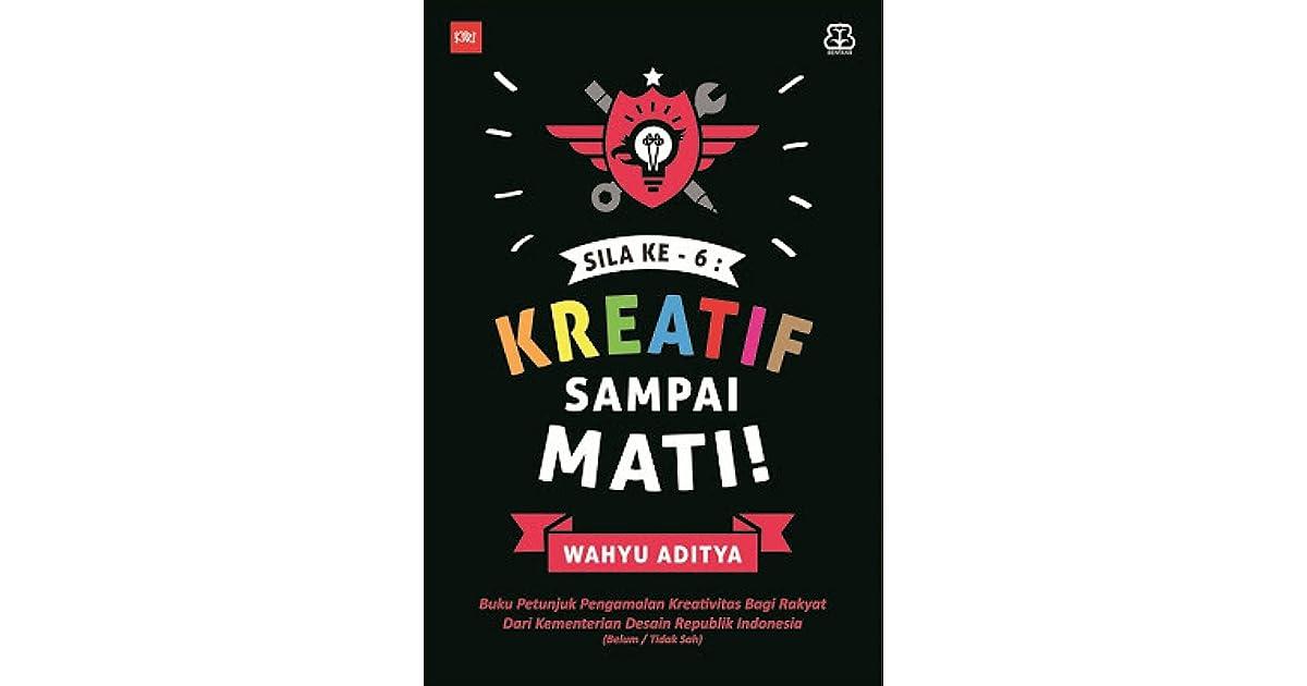 Sila Ke 6 Kreatif Sampai Mati By Wahyu Aditya
