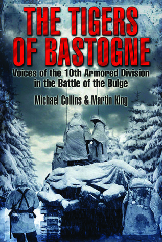 The Tigers of Bastogne: Voices of the 10th Armored Division in the Battle of the Bulge