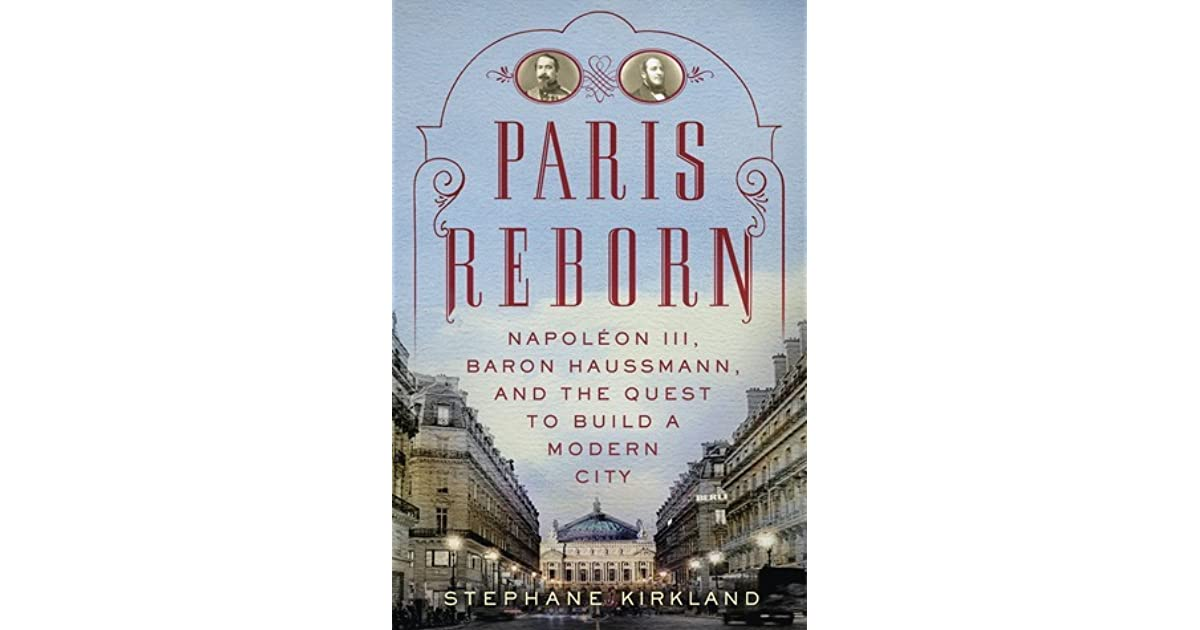 an examination of the transformation of paris under haussmann The baron haussmann's transformations to paris brought a real improvement to the quality of life in the time in history ,under an emperor's aptis exam a1.