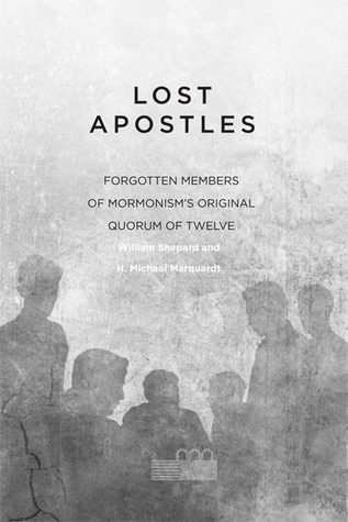 Lost Apostles Forgotten Members of Mormonism's Original Quorum of the Twelve