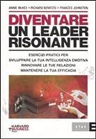 Diventare un leader risonante: Esercizi pratici per sviluppare la tua intelligenza emotiva, rinnovare le tue relazioni, mantenere la tua efficacia
