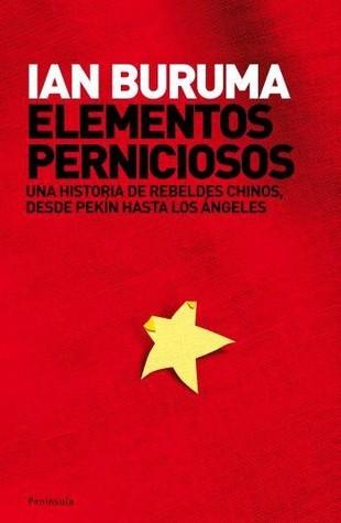 Elementos Perniciosos, Una Historia De Rebeldes Chinos,Desde Pekin Hasta Los Angeles