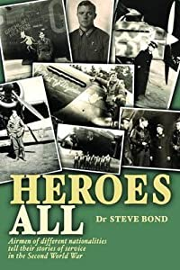 Heroes All: Airmen of Different Nationalities Tell Their Stories of Service in the Second World War