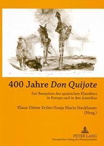 400 Jahre -Don Quijote-: Zur Rezeption Des Spanischen Klassikers in Europa Und in Den Amerikas