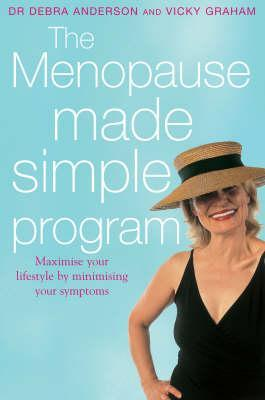 The Menopause Made Simple Program: Maximise Your Lifestyle by Minimising Your Symptoms