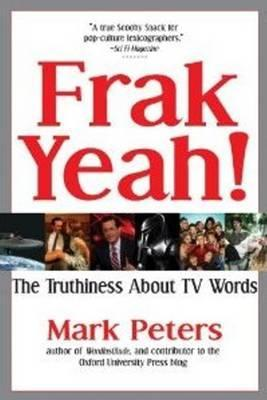 Frak Yeah! The Truthiness About TV Words