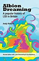 Albion Dreaming: A Popular History of LSD in Britain. Andy Roberts