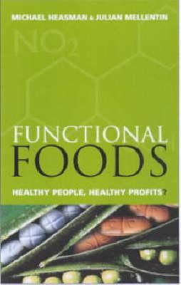 The Functional Foods Revolution: Healthy People, Healthy Profits Michael Heasman, Julian Mellentin