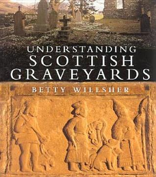 Understanding Scottish Graveyards by Betty Willsher