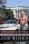 The President of Vice: The Autobiography of Joe Biden