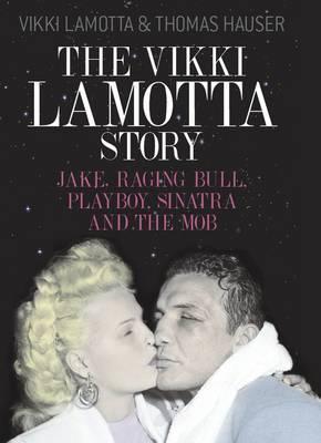 The Vikki Lamotta Story: Jake, Raging Bull, Playboy, Sinatra and the Mob