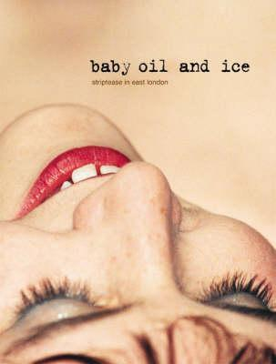 Baby Oil and Ice: Striptease in East London