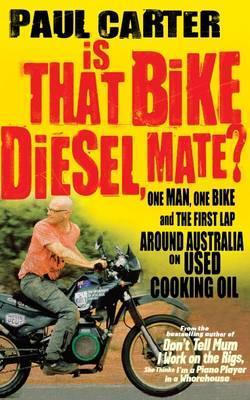 Is that Bike Diesel, Mate?: One Man, One Bike, and the First Lap Around Australia on Used Cooking Oil