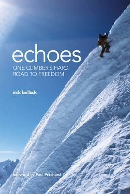 Echoes: One Climber's Hard Road to Freedom. Nick Bullock