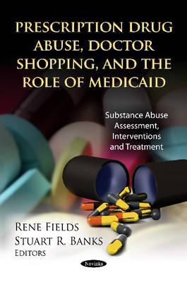 Prescription Drug Abuse, Doctor Shopping & the Role of Medicaid. Edited by Rene Fields, Stuart R. Banks