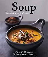 Soup: Hot and Cold Recipes for All Seasons