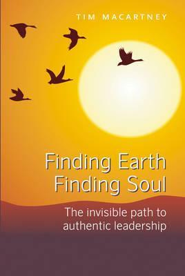 Finding Earth Finding Soul The Invisible Path to Authentic Leadership