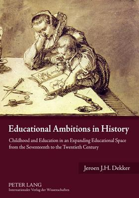 Educational Ambitions in History - Childhood and Education in an Expanding Educational Space from the Seventeenth