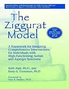 The Ziggurat Model: A Framwork for Designing Comprehensive Interventions for Individuals with High-Functioning Autism and Asperger Syndrom