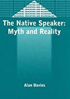 The Native Speaker: Myth And Reality (Bilingual Education And Bilingualism , 38)