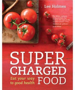 Supercharged Food Eat Your Way to Health