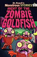 Night of the Zombie Goldfish (Dr. Roach's Monstrous Stories #1)