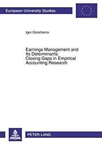 Earnings Management and Its Determinants: Closing Gaps in Empirical Accounting Research