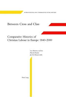 Between Cross and Class: Comparative Histories of Christian Labour in Europe 1840-2000