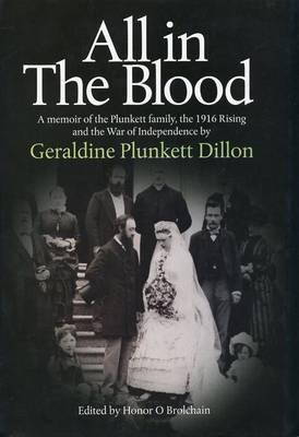 All in the Blood: A Memoir of the Plunkett Family, the 1916 Rising and the War of Independence