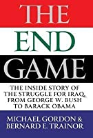 The Endgame: Inside the Occupation of Iraq, 2004 to the Present. Michael R. Gordon and Bernard E. Trainor