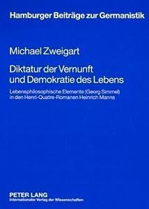 Diktatur Der Vernunft Und Demokratie Des Lebens: Lebensphilosophische Elemente (Georg Simmel) in Den Henri-Quatre-Romanen Heinrich Manns