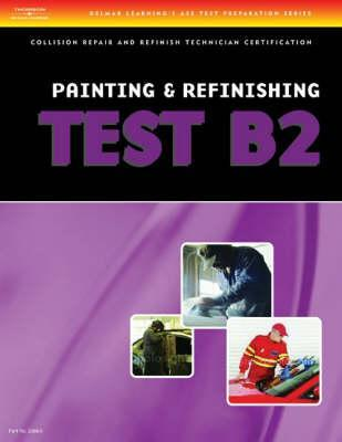 ASE Test Preparation Collision Repair and Refinish Series (B2-B6) (Thomson Delmar Learning's Ase Test Preparation Series)