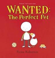 Wanted, the Perfect Pet. Fiona Roberton