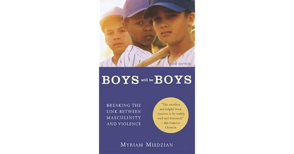 Boys Will Be Boys Breaking The Link Between Masculinity And