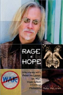 Rage + Hope: Interviews with Peter McLaren on War, Imperialism, + Critical Pedagogy