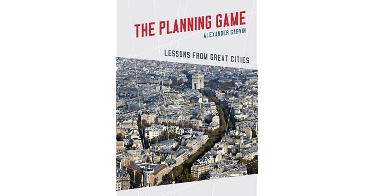 The Planning Game: Lessons from Great Cities by Alexander Garvin
