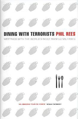 Dining with Terrorists: Meetings with the World's Most Wanted Militants