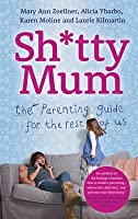 Sh*tty Mum: The Guide for Good-Enough Mums