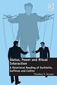 Status, Power and Ritual Interaction: A Relational Reading of Durkheim, Goffman and Collins